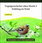 Vogelgezwitscher - Frühling im Wald. Audio-CD zum Abbau von Stress.