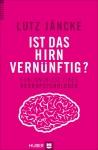 Dr. Lutz Jäncke: Ist das Hirn vernünftig?