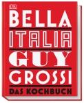 Guy Grossi: Bella Italia - Das Kochbuch mit 150 authentischen Rezepten!