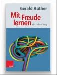 Prof. Gerald Hüther: Mit Freude lernen - ein Leben lang.