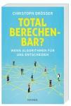 Christoph Drösser: Total berechenbar?