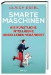 Dr. Ulrich Eberl: Smarte Maschinen