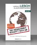 Prof. Harald Lesch: Die Menschheit schafft sich ab