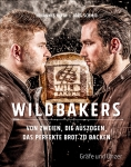 Wildbakers - Von zweien, die auszogen, um das perfekte Brot zu backen!