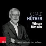 Prof. Gerald Hüther: Wissen fürs Ohr. Hörbuch-Box.