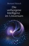 Dr. Bernard Haisch: Die verborgene Intelligenz im Universum.