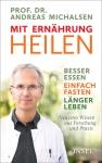 Prof. Dr. Andreas Michalsen: Mit Ernährung heilen.