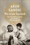 Arun Gandhi: Wut ist ein Geschenk