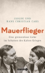 Isolde Cars, Hans Christian Cars: Mauerflieger