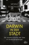 Darwin in der Stadt. Die ransante Evolution der Tiere im Großstadtdschungel.