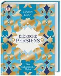 Yasmin Khan: Die Küche Persiens