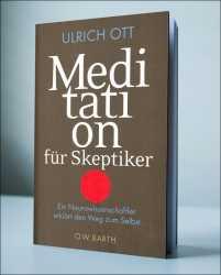 Dr. Ulrich Ott: Meditation für Skeptiker.