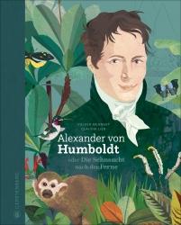 Alexander von Humboldt oder Die Sehnsucht nach der Ferne.