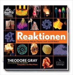 Theodore Gray: Reaktionen. Chemie im Bild!