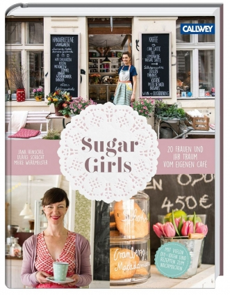 Sugar Girls. 20 Frauen und ihr Traum vom eigenen Café.