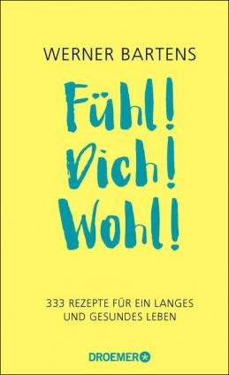 Dr. med. Werner Bartens: Fühl! Dich! Wohl!