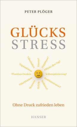Glücksstress - Ohne Druck zufrieden leben