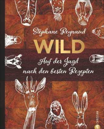 Wild - auf der Jagd nach den besten Rezepten