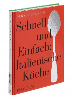 Der Silberlöffel - Schnell & Einfach: Italienische Küche