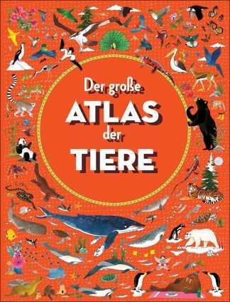 Der große Atlas der Tiere.