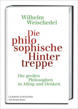 Prof. Wilhelm Weischedel: Die philosophische Hintertreppe.