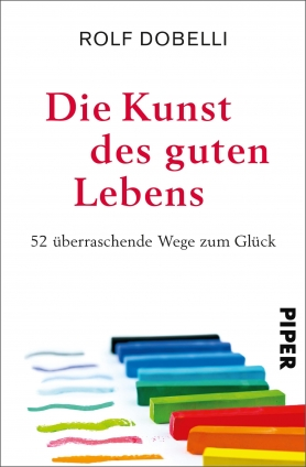 Dr. Rolf Dobelli: Die Kunst des guten Lebens