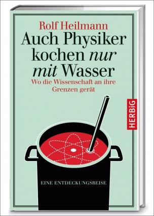 Prof. Dr. Rolf Heilmann: Auch Physiker kochen nur mit Wasser.