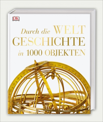 Durch die Weltgeschichte in 1.000 Objekten