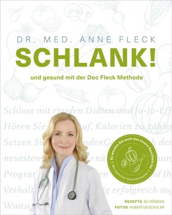 Dr. med. Anne Fleck: Schlank! und gesund mit der Doc Fleck Methode