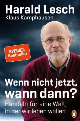 Prof. Harald Lesch: Wenn nicht jetzt, wann dann?