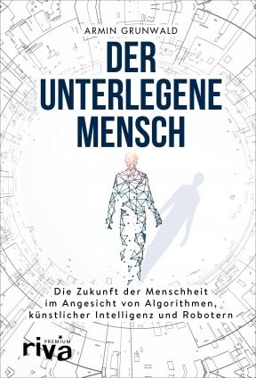 Prof. Dr. Armin Grunwald: Der unterlegene Mensch