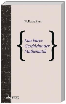 Dr. Wolfgang Blum: Eine kurze Geschichte der Mathematik