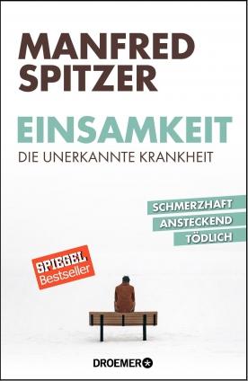 Prof. Dr. Dr. Manfred Spitzer: Einsamkeit - die unerkannte Krankheit