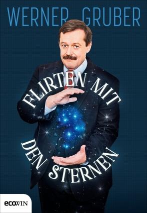Dr. Werner Gruber: Flirten mit den Sternen