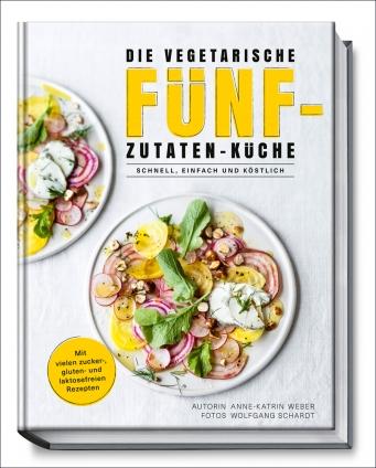 Die vegetarische Fünf-Zutaten-Küche!