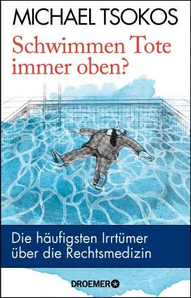 Prof. Michael Tsokos: Schwimmen Tote immer oben?