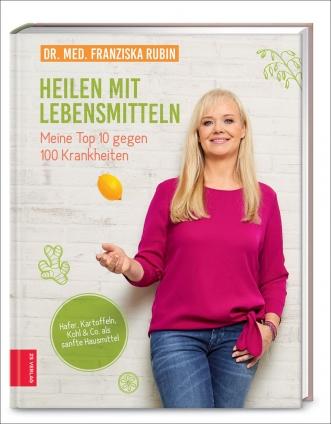 Dr. med. Franziska Rubin: Heilen mit Lebensmitteln.
