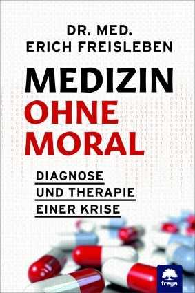 Dr. med. Erich Freisleben: Medizin ohne Moral.