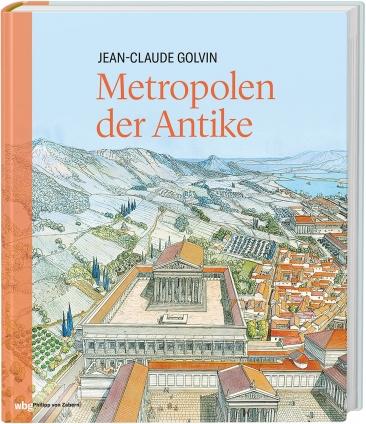 Jean-Claude Golvin: Metropolen der Antike.
