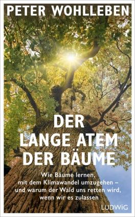 Peter Wohlleben: Der lange Atem der Bäume.
